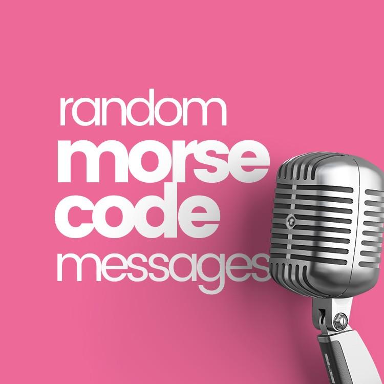 Random Morse Code Messages - The Amazing Annoyatron