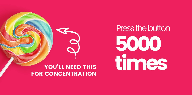 Press the button 5000 times
