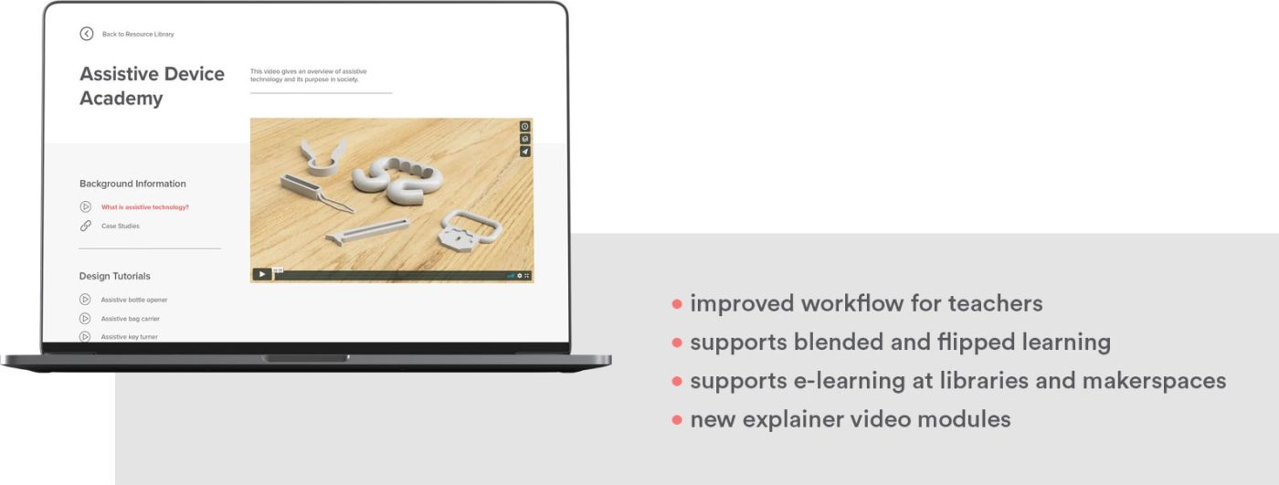 Improved workflow for teachers. Supports blended and flipped learning. Supports e-learning at libraries and makerspaces. New explainer video modules.